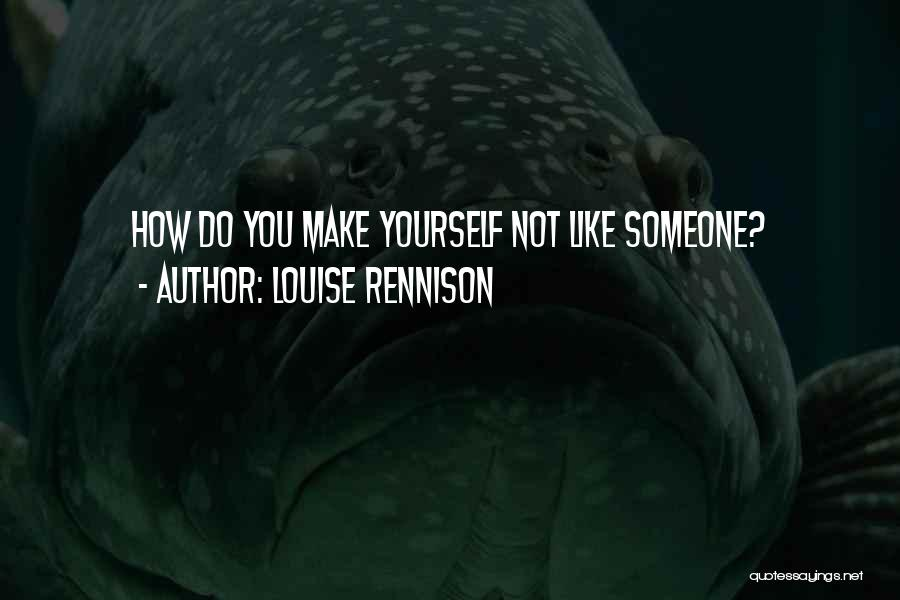 Make Someone Like You Quotes By Louise Rennison
