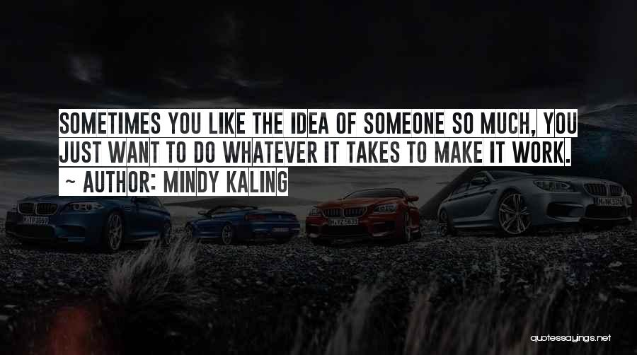 Make Someone Like You Quotes By Mindy Kaling
