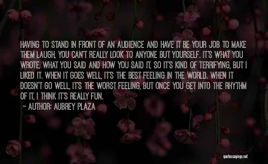 Make The Best Of What You Have Quotes By Aubrey Plaza