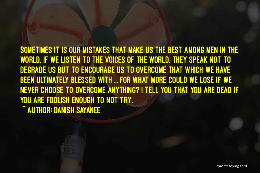 Make The Best Of What You Have Quotes By Danish Sayanee