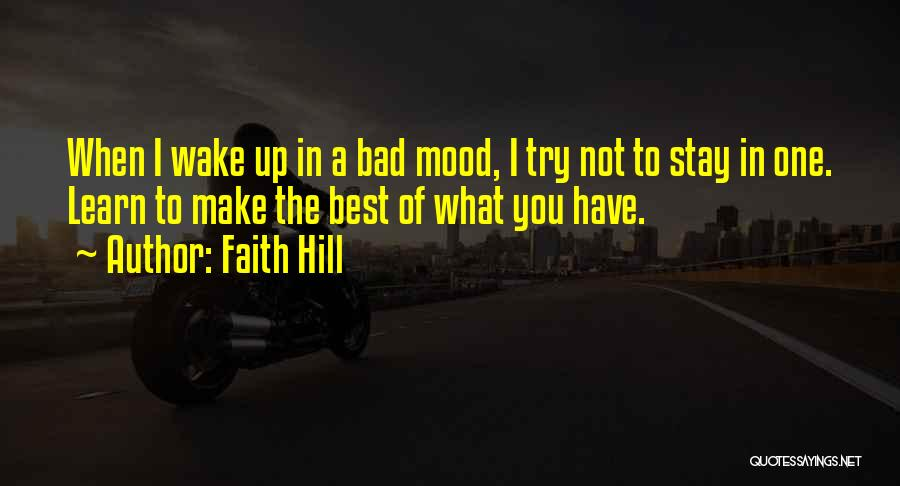 Make The Best Of What You Have Quotes By Faith Hill