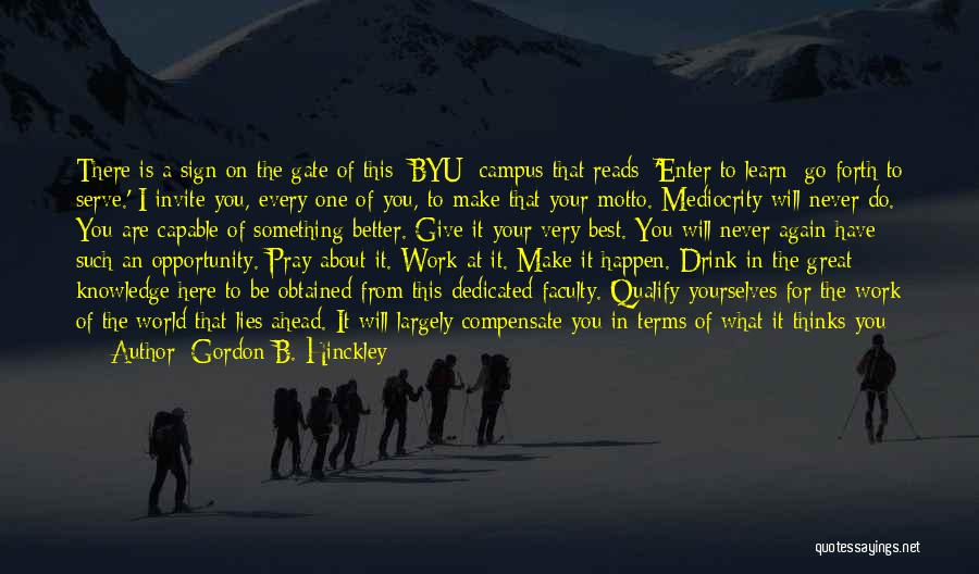 Make The Best Of What You Have Quotes By Gordon B. Hinckley