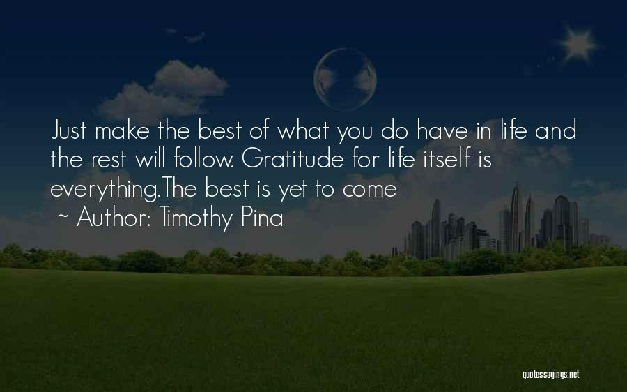Make The Best Of What You Have Quotes By Timothy Pina