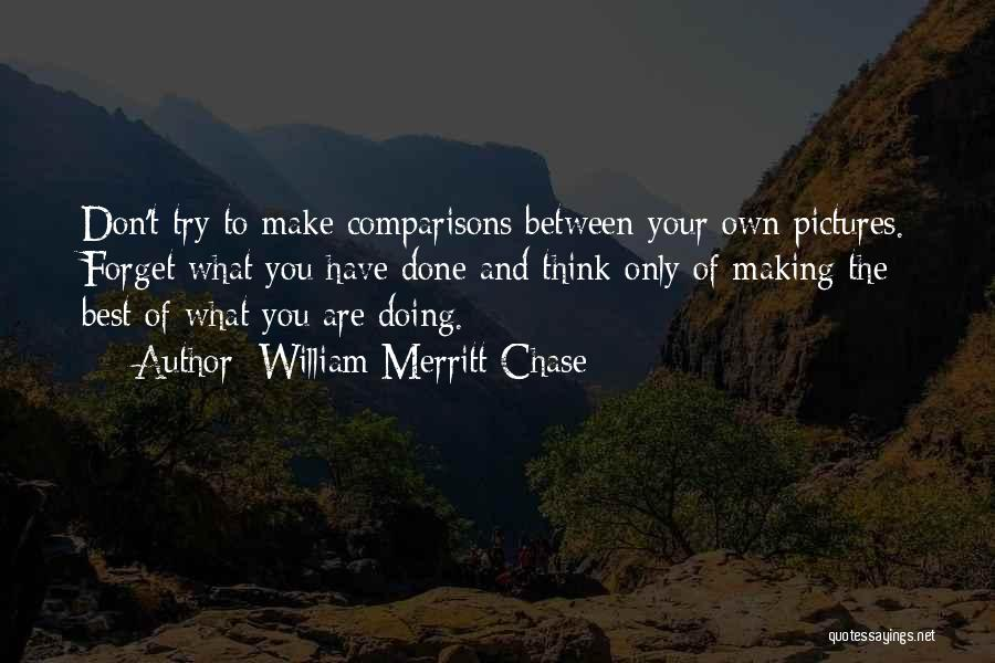 Make The Best Of What You Have Quotes By William Merritt Chase