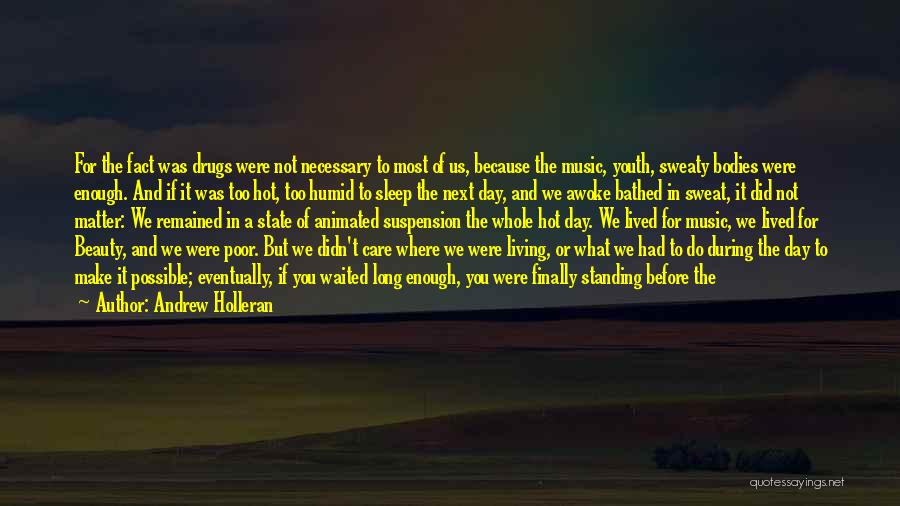Make The Most Of Your Day Quotes By Andrew Holleran