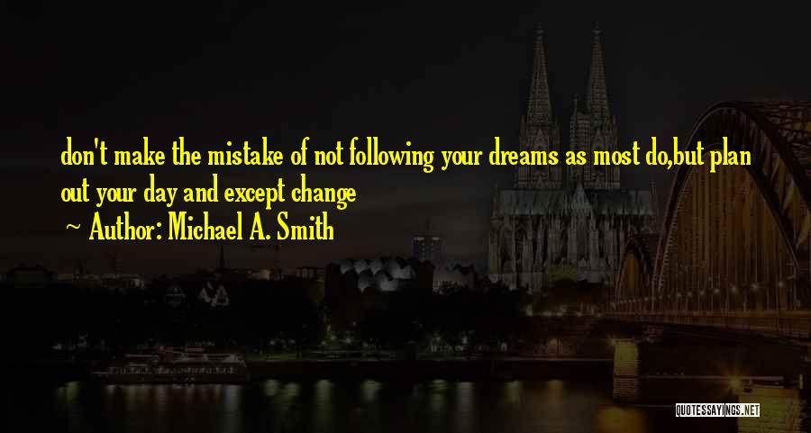 Make The Most Of Your Day Quotes By Michael A. Smith