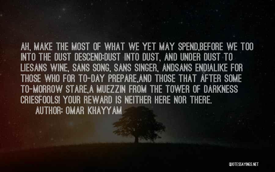 Make The Most Of Your Day Quotes By Omar Khayyam