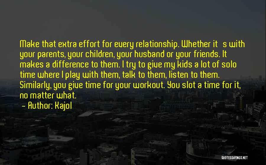 Make Time For Your Friends Quotes By Kajol