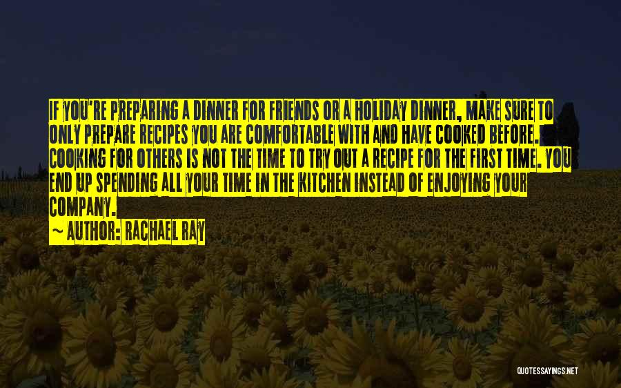 Make Time For Your Friends Quotes By Rachael Ray