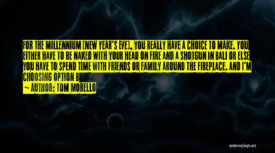 Make Time For Your Friends Quotes By Tom Morello