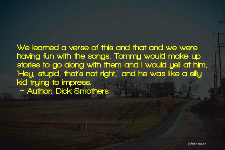 Make Up Stories Quotes By Dick Smothers