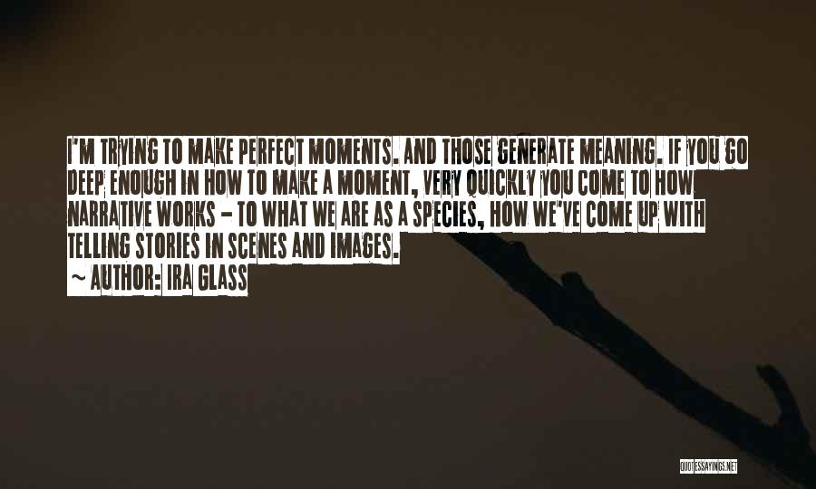 Make Up Stories Quotes By Ira Glass