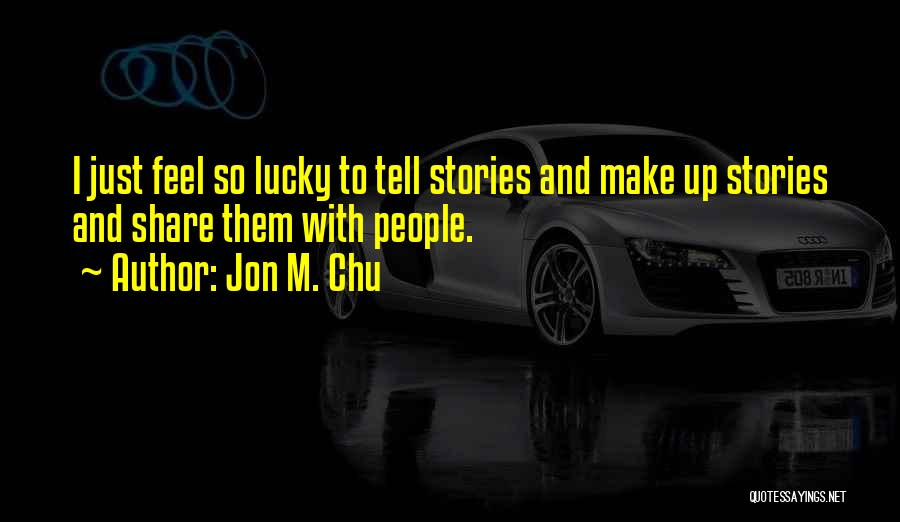 Make Up Stories Quotes By Jon M. Chu