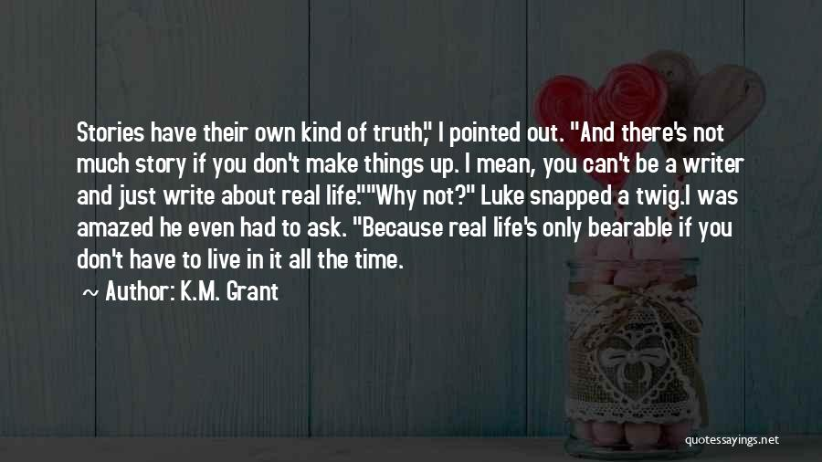 Make Up Stories Quotes By K.M. Grant