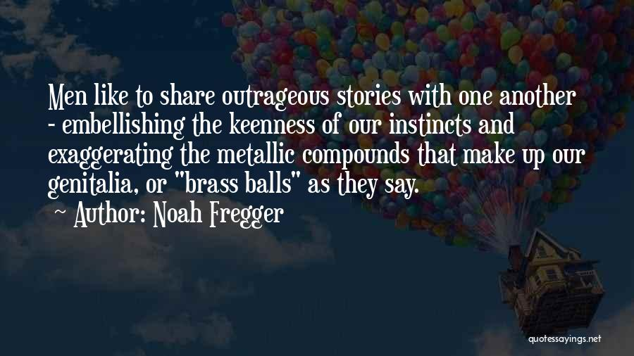 Make Up Stories Quotes By Noah Fregger