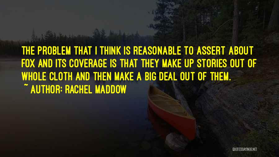 Make Up Stories Quotes By Rachel Maddow