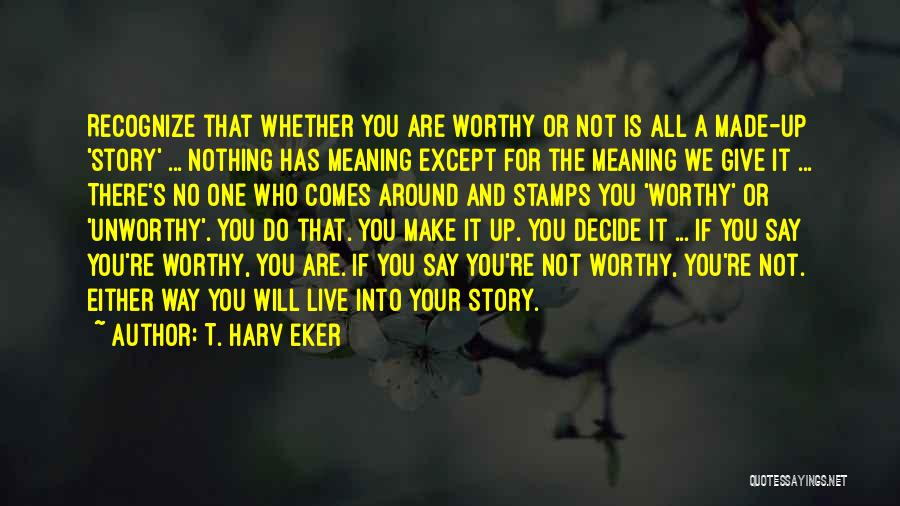 Make Up Stories Quotes By T. Harv Eker