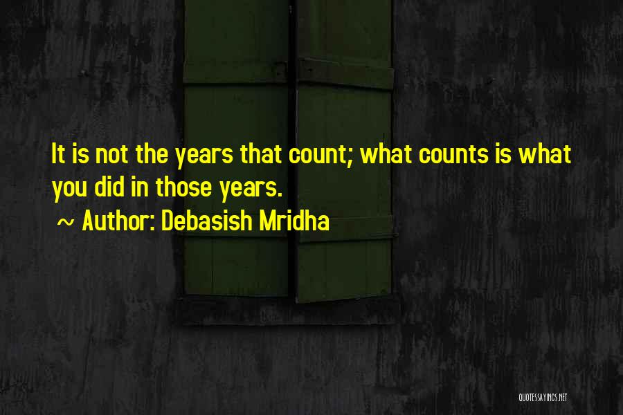 Make Your Life Count Quotes By Debasish Mridha