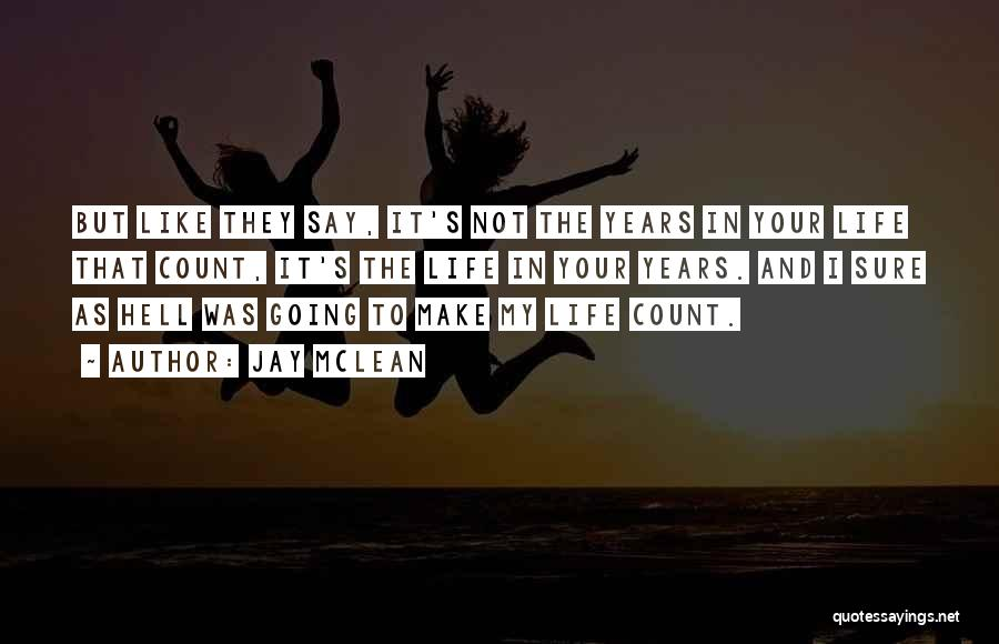 Make Your Life Count Quotes By Jay McLean