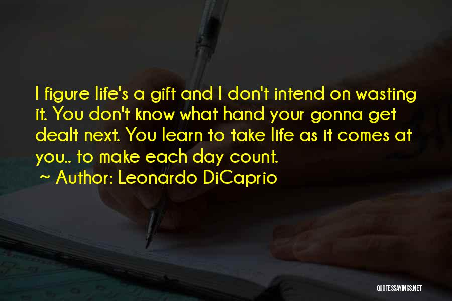 Make Your Life Count Quotes By Leonardo DiCaprio
