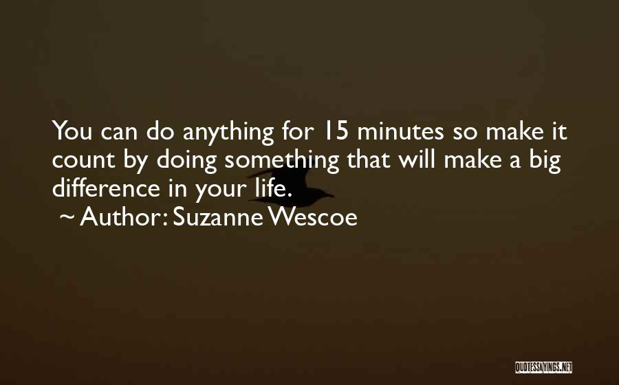 Make Your Life Count Quotes By Suzanne Wescoe