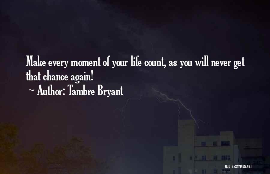 Make Your Life Count Quotes By Tambre Bryant