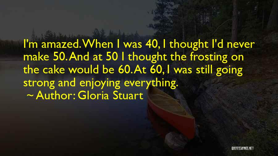 Make Your Own Birthday Quotes By Gloria Stuart