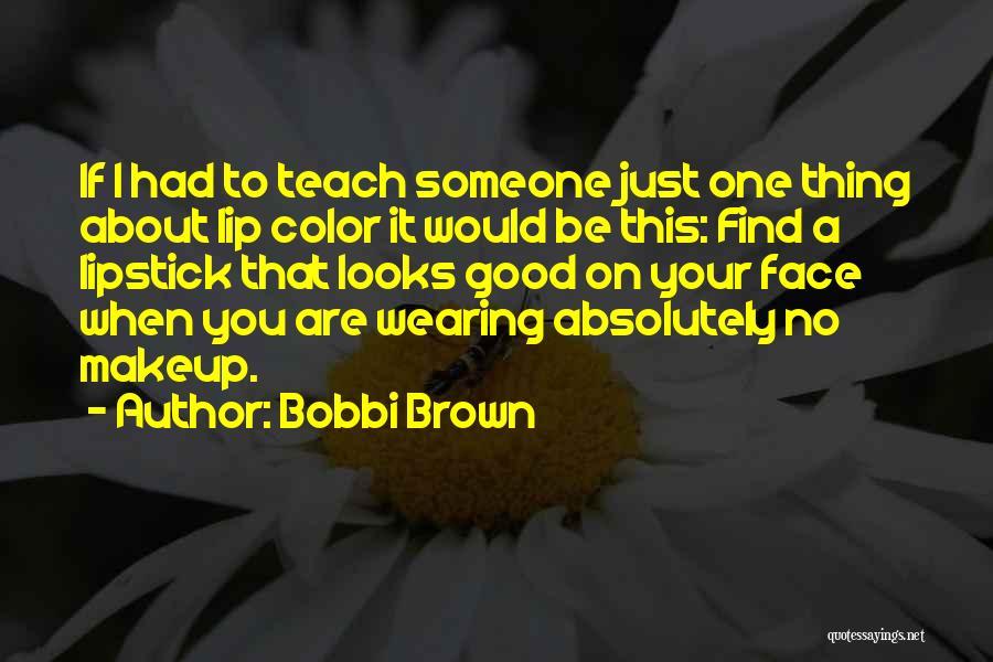 Makeup By Bobbi Brown Quotes By Bobbi Brown