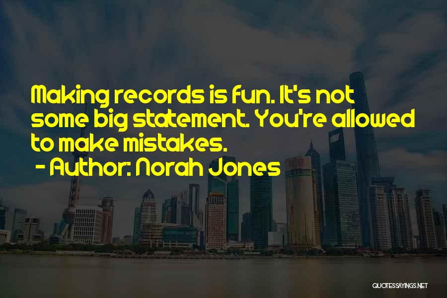Making Big Mistakes Quotes By Norah Jones