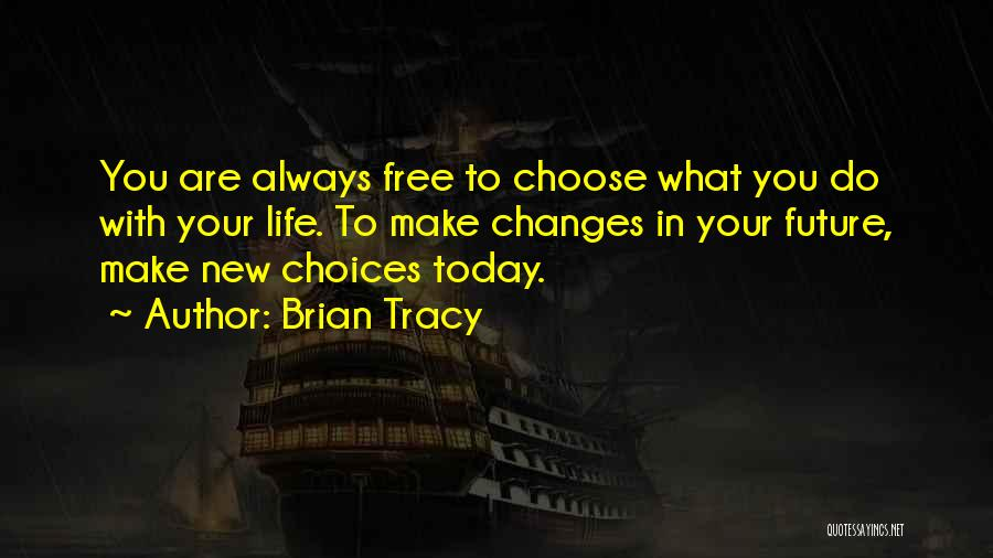 Making Choices In Life Quotes By Brian Tracy