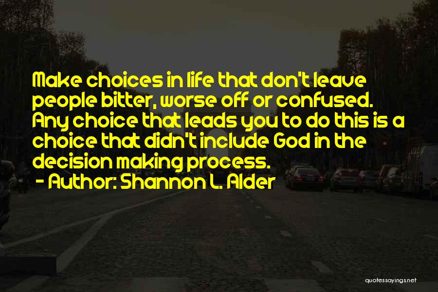 Making Choices In Life Quotes By Shannon L. Alder