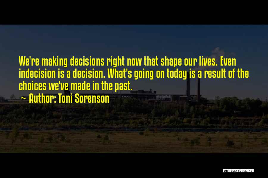 Making Choices In Life Quotes By Toni Sorenson