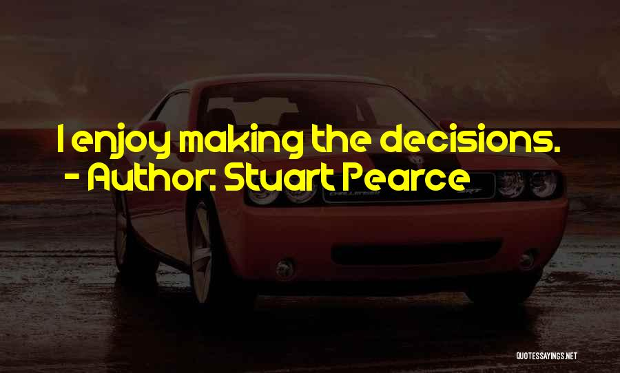 Making Decisions On Your Own Quotes By Stuart Pearce