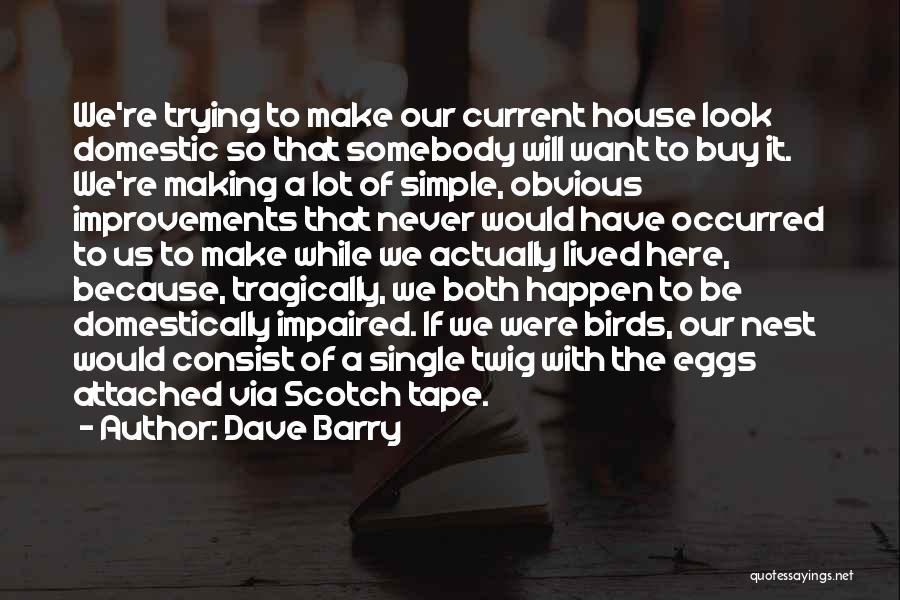 Making Improvements Quotes By Dave Barry