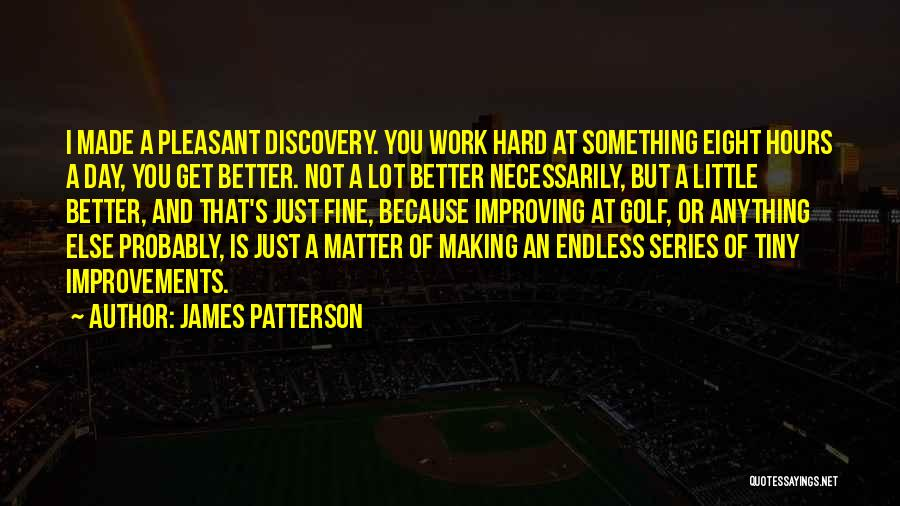 Making Improvements Quotes By James Patterson