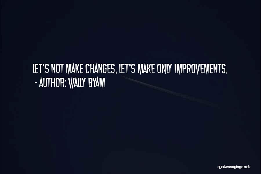Making Improvements Quotes By Wally Byam