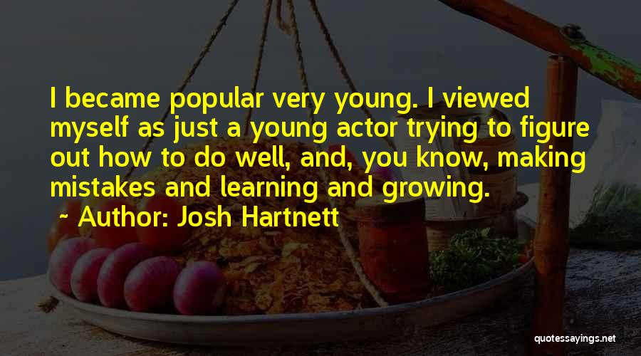 Making Mistakes And Learning From Them Quotes By Josh Hartnett
