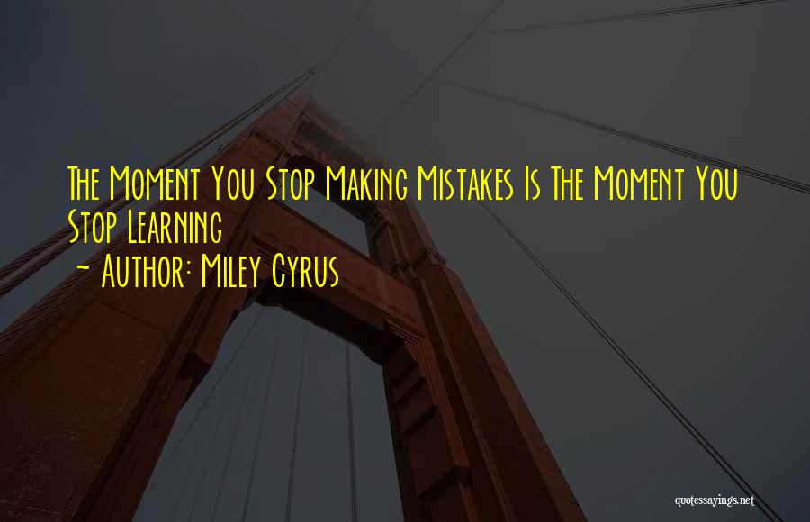Making Mistakes And Learning From Them Quotes By Miley Cyrus