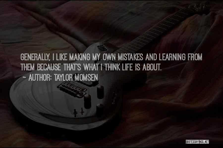 Making Mistakes And Learning From Them Quotes By Taylor Momsen