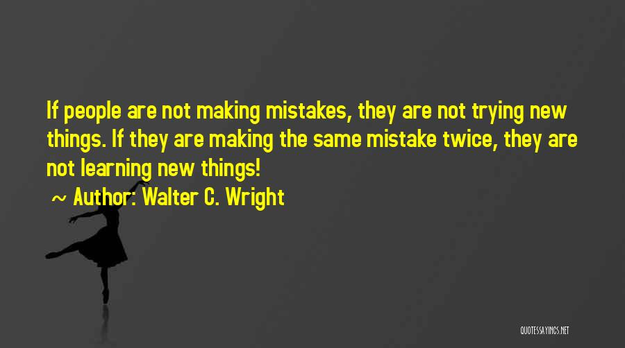 Making Mistakes And Learning From Them Quotes By Walter C. Wright