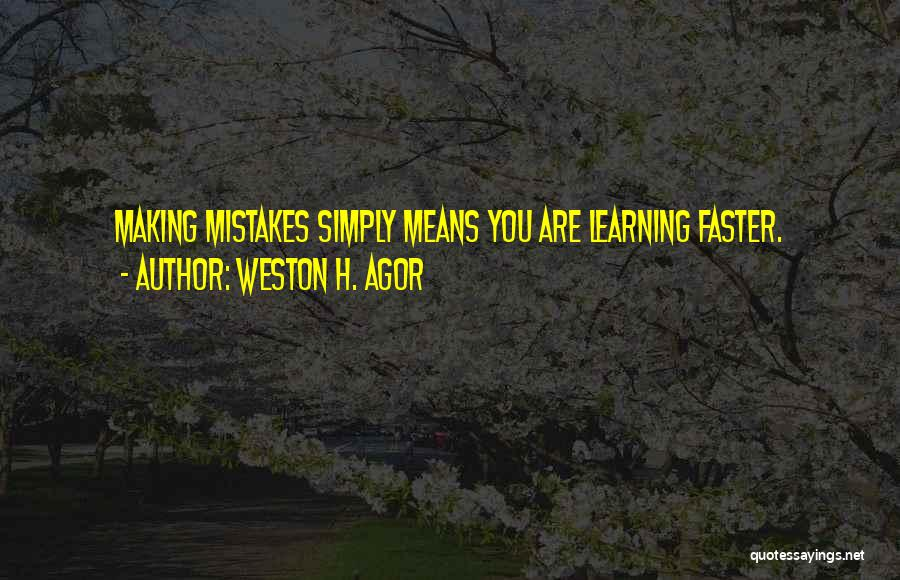 Making Mistakes And Learning From Them Quotes By Weston H. Agor