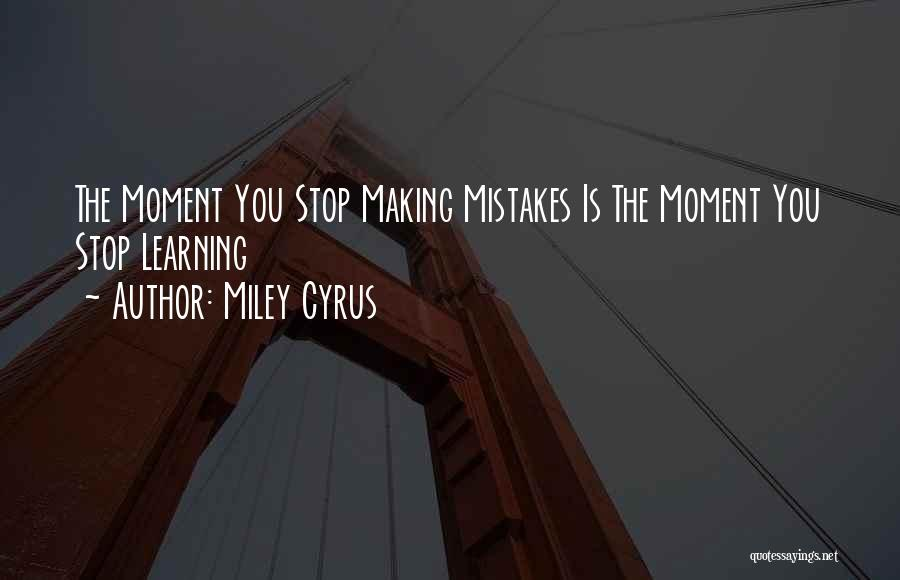 Making Mistakes And Learning Quotes By Miley Cyrus