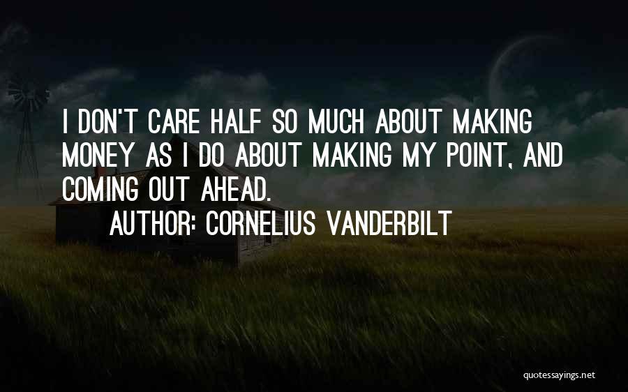 Making My Money Quotes By Cornelius Vanderbilt