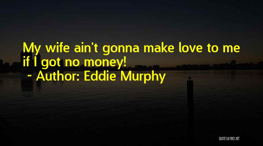 Making My Money Quotes By Eddie Murphy