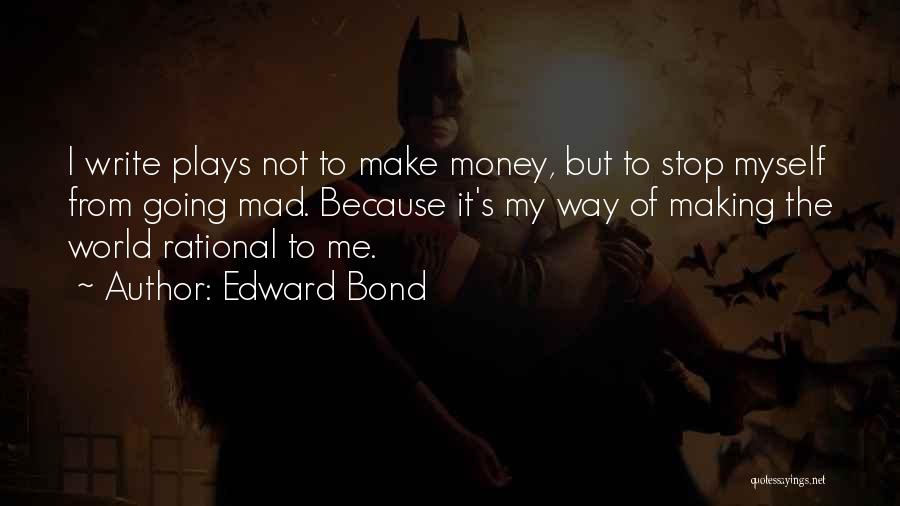 Making My Money Quotes By Edward Bond