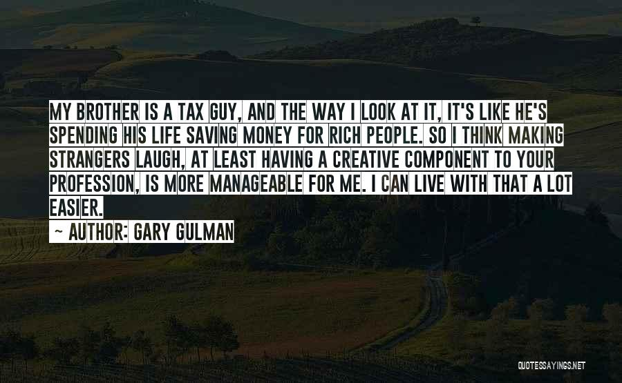 Making My Money Quotes By Gary Gulman