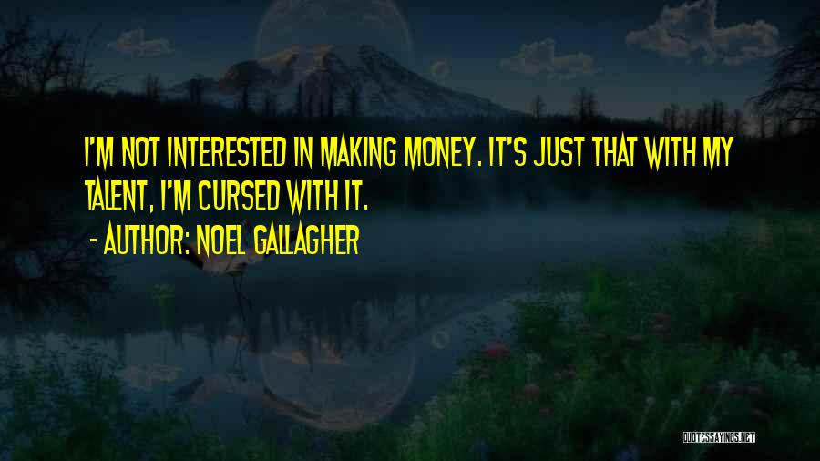 Making My Money Quotes By Noel Gallagher
