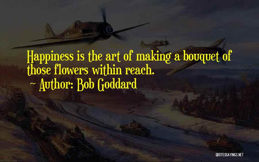 Making Our Own Happiness Quotes By Bob Goddard