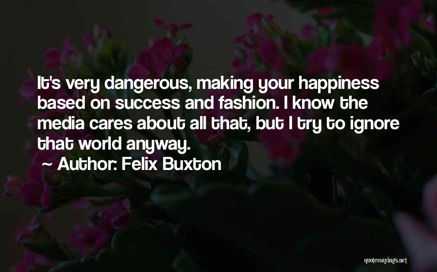 Making Our Own Happiness Quotes By Felix Buxton