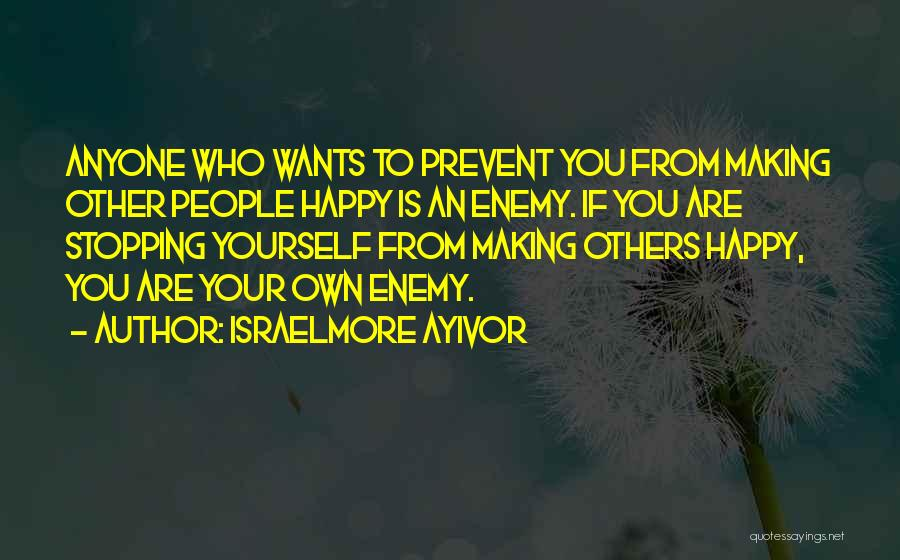 Making Our Own Happiness Quotes By Israelmore Ayivor